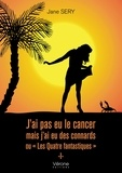 "Jane Sery - J'ai pas eu le cancer mais j'ai eu des connards ou """"Les Quatre fantastiques""""."