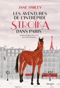 Jane Smiley - Les Aventures de l'intrépide Stroïka dans Paris.