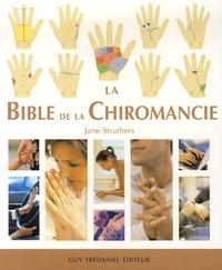 Jane Struthers - La Bible de la Chiromancie - Un guide pratique pour la lecture des lignes de la main.