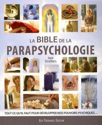 Jane Struthers - La bible de la parapsychologie - Tout ce qu'il faut savoir pour développer nos pouvoirs psychiques.