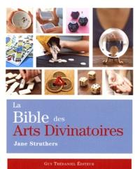 Jane Struthers - La Bible des arts divinatoires.