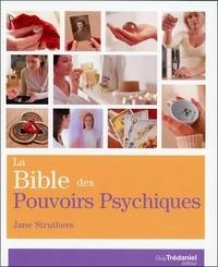 La bible des pouvoirs psychiques- Tout ce qu'il faut pour développer ses pouvoirs psychiques... - Jane Struthers |