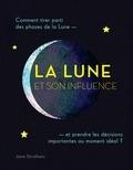 Jane Struthers - La Lune et son influence - Comment tirer parti des phases de la Lune et prendre les décisions importantes au moment idéal ?.