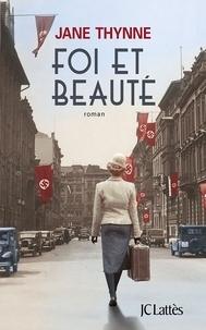 Jane Thynne - Foi et beauté.