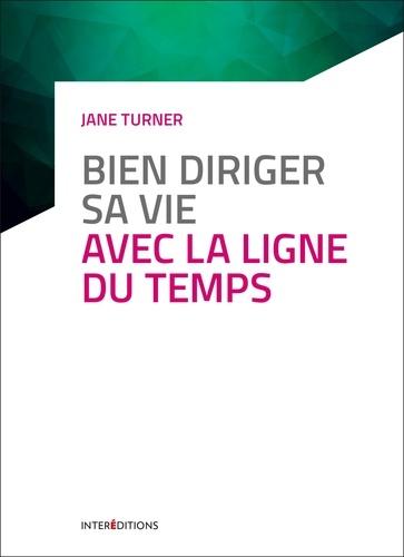 Jane Turner - Bien diriger sa vie avec la ligne du temps.