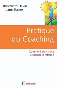 Jane Turner et Bernard Hévin - Pratique du coaching - Comment construire et mener la relation.