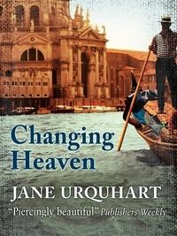 Jane Urquhart - Changing Heaven.
