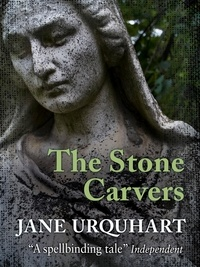 Jane Urquhart - The Stone Carvers.