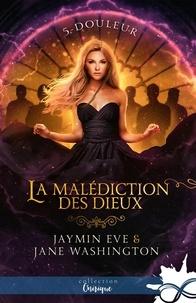 Jane Washington et Jaymin Eve - La malédiction des dieux 5 : Douleur - La malédiction des Dieux, T5.