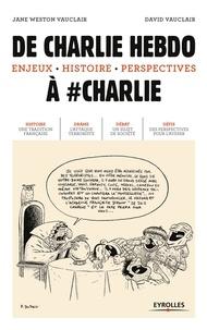 Jane Weston Vauclair et David Vauclair - De Charlie Hebdo à #Charlie - Enjeux, histoire, perspectives.