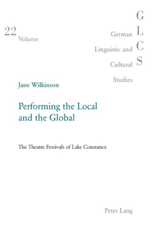 Jane Wilkinson - Performing the Local and the Global - The Theatre Festivals of Lake Constance.