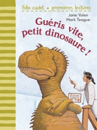 Jane Yolen et Mark Teague - Guéris vite, petit dinosaure !.