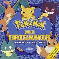 Janessa Munt et David Mitchell - Mes origamis : Pikachu et ses amis.