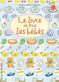 Janet Ahlberg et Allan Ahlberg - Le livre de tous les bébés.