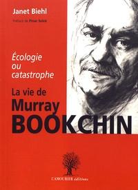 Janet Biehl - La vie de Murray Bookchin - Ecologie ou catastrophe.