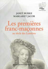 Janet Burke et Margaret Jacob - Les Premières franc-maçonnes au siècle des Lumières.