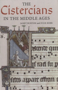Janet E. Burton et Julie Kerr - The Cistercians in the Middle Ages.