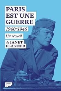 Janet Flanner - Paris est une guerre 1940-1945 - Un recueil de reportages.