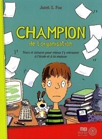 Janet Fox - Champion de l'organisation - Trucs et astuces pour mieux t'y retrouver à l'école et à la maison.