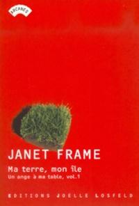 Janet Frame - Un ange à ma table Tome 1 : Ma terre, mon île.