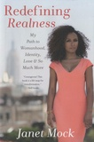 Janet Mock - Redefining Realness - My Path to Womanhood, Identity, Love & So Much More.