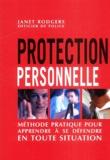 Janet Rodgers - Protection personnelle - Méthode pratique pour apprendre à se défendre en toute situation.