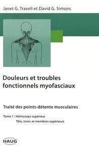 Janet Travell et David Simons - Douleurs et troubles fonctionnels myofasciaux - Tome 1, Hémicorps supérieur, tête, tronc et membre supérieur.