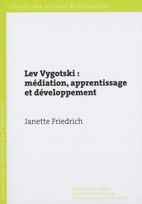 Janette Friedrich - Lev Vygotski : médiation, apprentissage et développement - Une lecture philosophique et épistémologique.