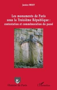 Janice Best - Les monuments de Paris sous la Troisième République : contestation et commémoration du passé.