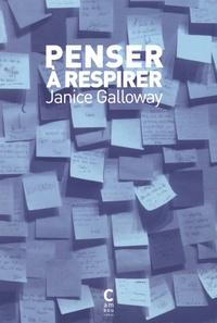 Janice Galloway - Penser à respirer.