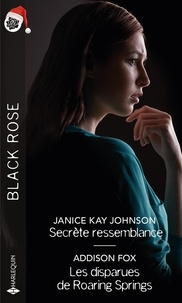 Janice Kay Johnson et Addison Fox - Secrète ressemblance ; Les disparues de Roaring Springs.