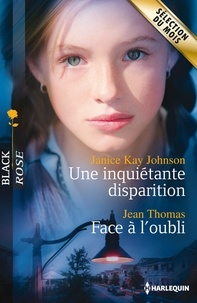 Janice Kay Johnson et Jean Thomas - Une inquiétante disparition - Face à l'oubli.