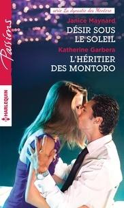 Janice Maynard et Katherine Garbera - Désir sous le soleil - L'héritier des Montoro.