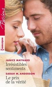 Janice Maynard et Sarah M. Anderson - Irrésistibles sentiments - Le prix de la vérité.