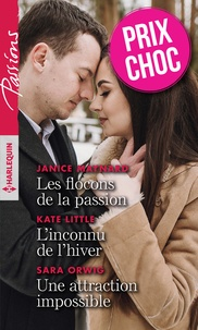 Janice Maynard et Kate Little - Les flocons de la passion - L'inconnu de l'hiver - Une attraction impossible.