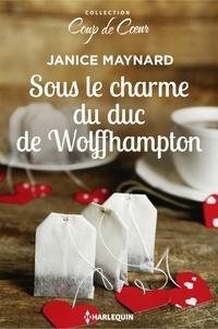 Janice Maynard - Sous le charme du duc de Wolffhampton.