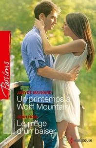 Janice Maynard et Joan Hohl - Un printemps à Wolff Mountain - Le piège d'un baiser.