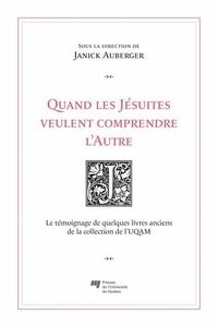 Janick Auberger - Quand les Jésuites veulent comprendre l'Autre - Le témoignage de quelques livres anciens de la collection de l'UQAM.