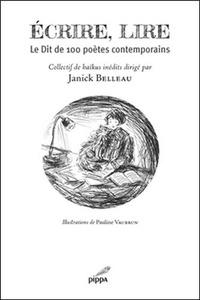 Janick Belleau - Ecrire, lire - Le Dit de 100 poètes contemporains.