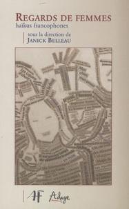 Janick Belleau - Regards de femmes - Haïkus francophones.