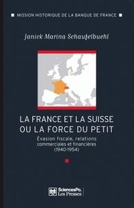 Janick Marina Schaufelbuehl - La France et la Suisse ou la force du petit - Evasion fiscale, relations commerciales et financières (1940-1954).