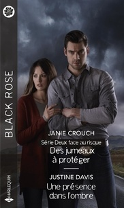 Janie Crouch et Justine Davis - Des jumeaux à protéger ; Une présence dans l'ombre.