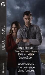 Janie Crouch et Justine Davis - Des jumeaux à protéger - Une présence dans l'ombre.