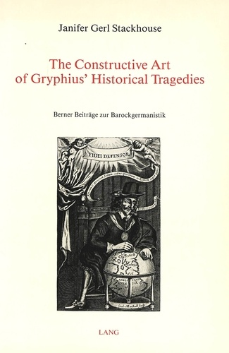 Janifer gerl stackhouse Prof. - The Constructive Art of Gryphius' Historical Tragedies.