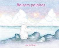 Janik Coat - Baisers polaires.
