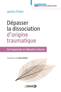Julien Baillet et Janina Fisher - Dépasser la dissociation d'origine traumatique - Soi fragmenté et aliénation interne.
