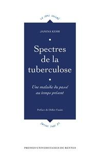 Janina Kehr - Spectres de la tuberculose - Une maladie du passé au temps présent.