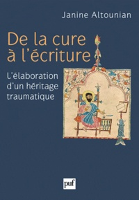 Janine Altounian - De la cure à l'écriture - L'élaboration d'un héritage traumatique.