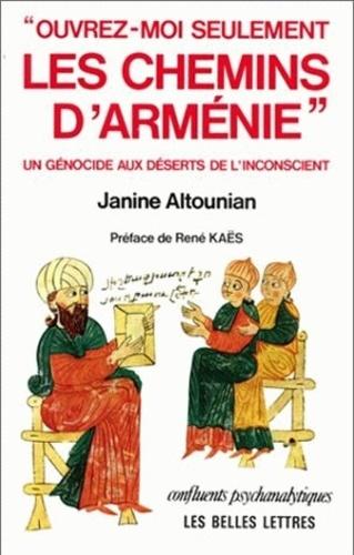 Janine Altounian - OUVREZ-MOI SEULEMENT LES CHEMINS D'ARMENIE.