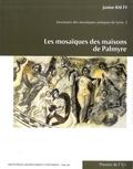 Janine Balty - Les mosaïques des maisons de Palmyre - Inventaire des mosaïques antiques de Syrie (IMAS) fascicule 2.